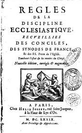 Regles de la discipline ecclesiastique, recueillies des conciles, des synodes de France, et des Ss. Peres de l'Eglise. Touchant l'estat & les msurs du Clerge