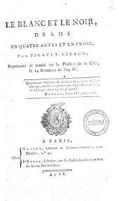 Le blanc et le noir, drame en 4 actes et en prose, par Pigault-Lebrun; représenté et tombé sur le théâtre de la Cité, le 14 brumaire de l'an 4