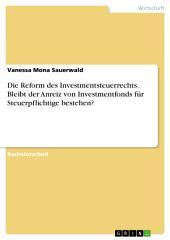 Die Reform des Investmentsteuerrechts. Bleibt der Anreiz von Investmentfonds für Steuerpflichtige bestehen?
