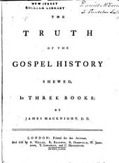The truth of the Gospel history shewed: in three books