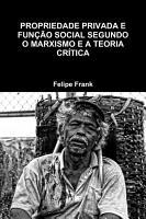 PROPRIEDADE PRIVADA E FUN    O SOCIAL SEGUNDO O MARXISMO E A TEORIA CR  TICA PDF