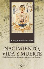 Nacimiento, vida y muerte: Según la medicina tibetana y la enseñanza dzogchén