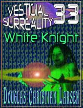 Vestigial Surreality: 33: White Knight