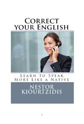 Correct Your English: Learn to Speak More Like a Native