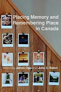 Placing Memory and Remembering Place in Canada PDF