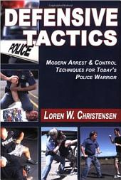 Defensive Tactics: Modern Arrest and Control Techniques for Today's Police Warrior
