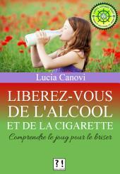 Libérez-vous de l'alcool et de la cigarette: Comprendre le joug pour le briser