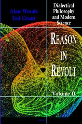 Reason in Revolt, Vol. II: Dialectical Philosophy and Modern Science, Volume 2
