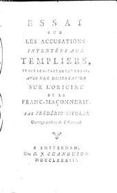 Essai sur les accusations intentées aux Templiers, et sur le secret de cet ordre; avec une dissertation sur l'origine de la Franc-Maçonnerie ... Ouvrage traduit de l'Allemand [by H. Reufner?].