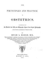 The Principles and Practice of Obstetrics: Illustrated with One Hundred and Fifty-nine Lithographic Figures from Original Photographs : and with Numerous Wood-cuts