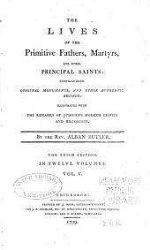 The Lives of the Primitive Fathers, Martyrs, and Other Principal Saints: Compiled from Original Monuments and Other Authentic Records, Volume 5