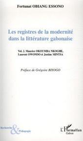 Les registres de la modernité dans la littérature gabonaise: Volume 2 - Maurice Okoumba Nkoghe, Laurent Owondo et Justine Mintsa