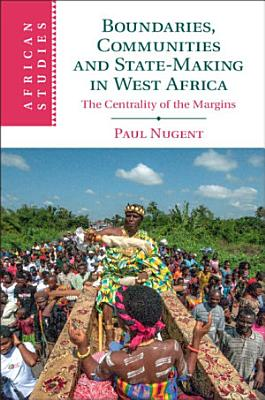 Boundaries Communities And State Making In West Africa