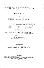 Horses and Hounds: A Practical Treatise on Their Management