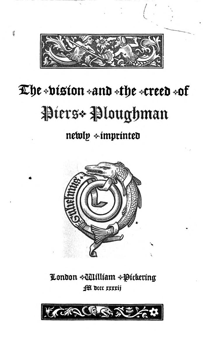 The Vision and the Creed of Piers Ploughman, Newly Imprinted. [Edited by T. Wright].