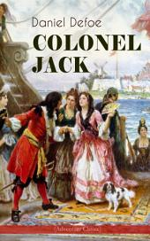COLONEL JACK (Adventure Classic): Illustrated Edition - The History and Remarkable Life of the truly Honorable Col. Jacque (Complemented with the Biography of the Author)