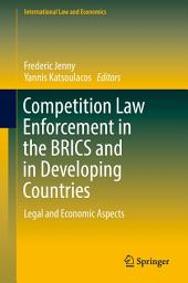 Competition Law Enforcement in the BRICS and in Developing Countries: Legal and Economic Aspects