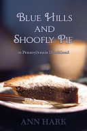 Blue Hills and Shoofly Pie in Pennsylvania Dutchland PDF