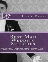 Best Man Wedding Speeches  How to Deliver Best Man Great Wedding Speeches with Examples of Funny and Memorable Touch PDF