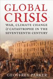 Global Crisis: War, Climate and Catastrophe in the Seventeenth Century
