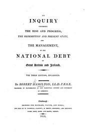 An inquiry concerning the rise and progress, the redemption ... and management of the National Debt of Great Britain
