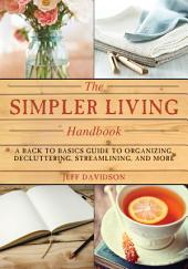 Simpler Living Handbook: A Back to Basics Guide to Organizing, Decluttering, Streamlining, and More