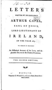 Letters Written by His Excellency Arthur Capel ... in the Year 1675: To which is Prefixed an Historical Account of His Life, and Deplorable Death in the Tower of London