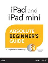 iPad and iPad mini Absolute Beginner's Guide