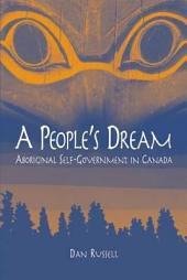 A People's Dream: Aboriginal Self-Government in Canada