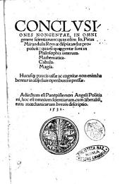 Conclusiones nongentae, in omni genere scientiarum: quas olim Io. Picus Mirandula Romae disputandas proposuit: quarum quingentae sunt in Philosophia ueterum. Mathematica. Cabala. Magia. Hucusque paucis uisae ac cognitae non enim habentur in alijs suis operibus impressae. Adiectum est Panepistemon Angeli Politiani, hoc est omnium scientiarum, cum liberalium, tum moechanicarum breuis descriptio