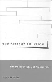 Distant Relation: Time and Identity in Spanish American Fiction