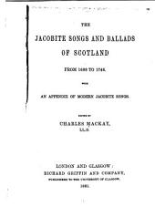 The Jacobite songs and ballads of Scotland: from 1688 to 1746