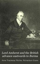 Lord Amherst and the British Advance Eastwards to Burma: Volume 16