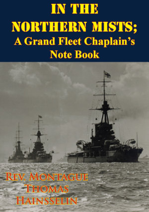 In The Northern Mists  A Grand Fleet Chaplain   s Note Book  Illustrated Edition
