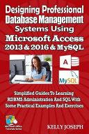 Designing Professional Database Management Systems Using Ms Access 2016 & Mysql