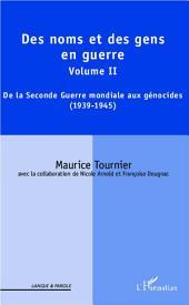 Des noms et des gens en guerre: Volume II : De la Seconde Guerre mondiale aux génocides (1939-1945)