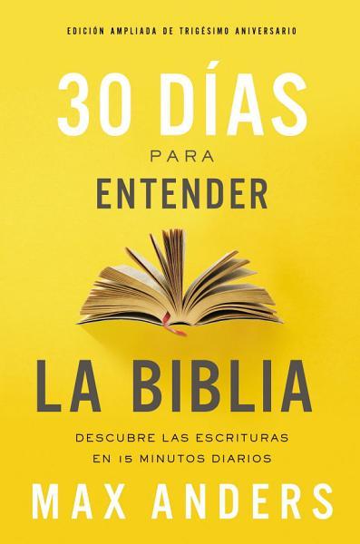 30 Dias Para Entender La Biblia Edicion Ampliada De Trigesimo Aniversario