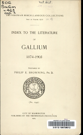 Index to the literature of gallium, 1874-1903: prepared by Philip E. Browning