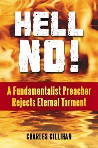 Hell No  A Fundamentalist Preacher Rejects Eternal Torment PDF