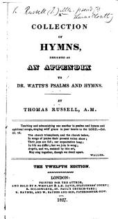 A Collection of Hymns, designed as an appendix to Dr. Watts' Psalms and Hymns. ... Twelfth edition