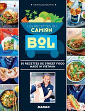Les recettes du Camion Bol: 50 recettes de street food made in Vietnam