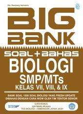 Big Bank Biologi SMP/MTs Kelas VII,VIII,IX: Bank Soal 1500 Soal Biologi yang Fresh Update Dibahas dengan Cara Wow Oleh Tim Tentor Senior