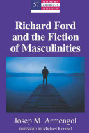 Richard Ford and the Fiction of Masculinities PDF