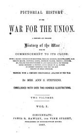 Pictorial History of the War for the Union: A Complete and Reliable History of the War from Its Commencement to Its Close...together with a Complete Chronological Analysis of the War, Volume 1