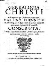 Genealogia Christi ...: á M. Chemnitio ... conscripta et nunc tabulis quibusdam genealogicis ... aucta et illustrata
