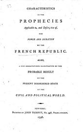 Characteristics in the prophecies applicable to and descriptive of, the power and duration of the French Republic, etc