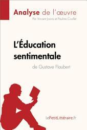 L'Éducation sentimentale de Gustave Flaubert (Analyse de l'oeuvre): Comprendre la littérature avec lePetitLittéraire.fr
