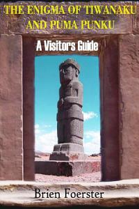 The Enigma Of Tiwanaku And Puma Punku  A Visitor s Guide PDF