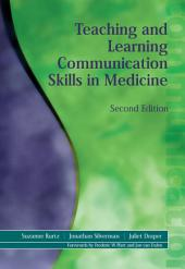Teaching and Learning Communication Skills in Medicine, Second Edition: Edition 2