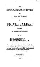 The History, Plausibility, Unscriptural and Absurd Character of Universalism
